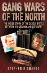 Gang Wars of the North: The Inside Story of the Deadly Battle Between Viv Graham and Lee Duffy - Stephen Richards
