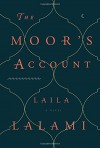 By Laila Lalami The Moor's Account: A Novel - Laila Lalami