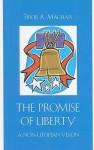 The Promise of Liberty: A Non-Utopian Vision - Tibor R. Machan