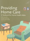 Providing Home Care: A Textbook for Home Health Aides - William Leahy, Jetta Fuzy, Susan Alvare, Julie Grafe, Thaddeus Castillo