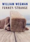 William Wegman: Funney/Strange - Joan Simon, William Wegman