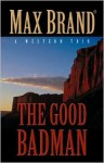 The Good Badman - Max Brand