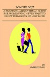 No Love Lost: A Practical and Spiritual Guide for Women Who Never Want to Know the Agony of Lost Love - Kimberly Clark
