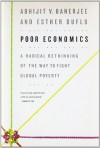 Poor Economics: A Radical Rethinking of the Way to Fight - Abhijit V. Banerjee
