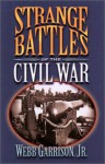 Strange Battles of the Civil War - Webb Garrison