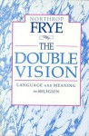 The Double Vision: Language and Meaning in Religion - Northrop Frye