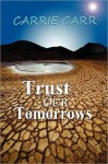 Trust Our Tomorrows - Carrie Carr