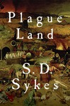 Plague Land: A Novel - S. D. Sykes