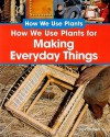 How We Use Plants for Making Everyday Things - Sally Morgan