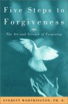Five Steps to Forgiveness: The Art and Science of Forgiving - Everett L. Worthington Jr.