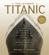 The Ultimate Titanic: New Theories, Exclusive Artifacts, Groundbreaking Science - Michael S. Sweeney, Christopher Davino, James Cameron
