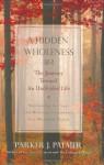 A Hidden Wholeness: The Journey Toward an Undivided Life - Parker J. Palmer