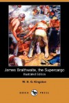 James Braithwaite, the Supercargo (Illustrated Edition) (Dodo Press) - W.H.G. Kingston