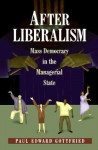 After Liberalism: Mass Democracy in the Managerial State. - Paul Edward Gottfried