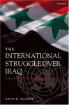 The International Struggle Over Iraq: Politics in the UN Security Council 1980-2005 - David M. Malone