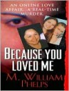 Because You Loved Me - M. William Phelps