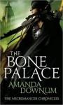 The Bone Palace (The Necromancer Chronicles #2) - Amanda Downum