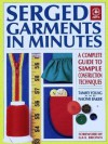 Serged Garments in Minutes: A Complete Guide to Simple Construction Techniques (Creative Machine Arts Series) - Tammy Young, Naomi Baker