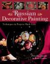 Russian Decorative Painting: Techniques & Projects Made Easy - Priscilla Hauser, Boris Grafov, Prolific Impressions Inc.