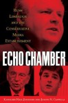 Echo Chamber: Rush Limbaugh and the Conservative Media Establishment - Kathleen Hall Jamieson, Joseph N. Cappella