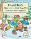 Franklin's Big Hockey Game: A Sticker Activity Book - Mark Koren, Alice Sinkner, Jelena Sisic, Sean Jeffrey