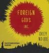 Foreign Gods, Inc. - Okey Ndibe, Dominic Hoffman