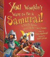 YOU WOULDN'T WANT TO BE A SAMURAI!: A DEADLY CAREER YOU'D RATHER NOT PURSUE by MacDonald, Fiona ( Author ) on Sep-01-2009[ Hardcover ] - Fiona MacDonald