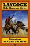 Laycock, Bd. 08: Totentanz im Camp der Wölfe (Western-Serie) (German Edition) - Matt Brown