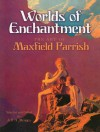 Worlds of Enchantment: The Art of Maxfield Parrish - Maxfield Parrish, Jeff A. Menges