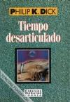 Tiempo desarticulado - Philip K. Dick