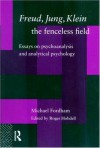 Freud, Jung, Klein - The Fenceless Field: Essays on Psychoanalysis and Analytical Psychology - Michael Fordham, Dr Roger Hobdell, Roger Hobdell