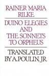 Duino Elegies and the Sonnets to Orpheus - Rainer Maria Rilke, A. Poulin Jr.