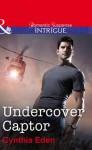 Undercover Captor - Cynthia Eden