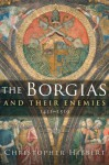 The Borgias and Their Enemies: 1431-1519 - Christopher Hibbert