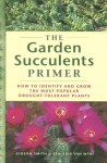 The Garden Succulents Primer: How to Identify and Grow the Most Popular Drought-tolerant Plants - Gideon Smith, Ben-Erik van Wyk