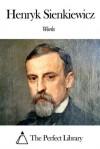 Works of Henryk Sienkiewicz - Henryk Sienkiewicz, Jeremiah Curtin