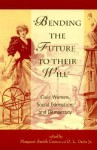Bending the Future to Their Will: Civic Women, Social Education, and Democracy - Margaret Smith Crocco, O.L. Davis Jr.