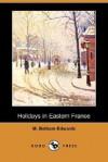Holidays in Eastern France (Dodo Press) - Matilda Betham-Edwards