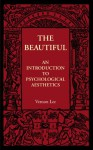 The Beautiful: An Introduction to Psychological Aesthetics - Vernon Lee
