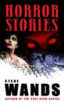 Horror Stories: A Macabre Collection - Steve Wands