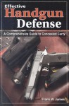 Effective Handgun Defense: A Comprehensive Guide to Concealed Carry - Frank James