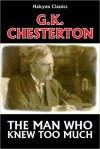 The Man Who Knew Too Much by G.K. Chesterton - G.K. Chesterton