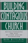Building a Contagious Church: Revolutionizing the Way We View and Do Evangelism - Mark Mittelberg