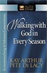Walking with God in Every Season - Kay Arthur, Pete De Lacy