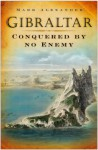 Gibraltar: Conquered by No Enemy - Marc Alexander
