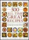 500 All Time Great Recipes: The Best-Ever Full-Cover Cookbook for Every Meal and Every Occasion - Smithmark Publishing