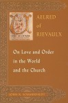 Aelred of Rievaulx On Love and Order in the World and the Church - John R. Sommerfeldt