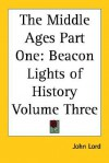The Middle Ages Part One: Beacon Lights of History Volume Three - John Lord