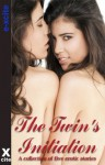 The Twins Initiation - An Xcite Books collection o five erotic stories. - Eva Hore, D. C. Kohn, Kaysee Reneee Robichaud, O'Niell De Noux, Troy Seate