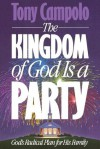 The Kingdom of God is a Party: God's Radical Plan for His Family - Tony Campolo